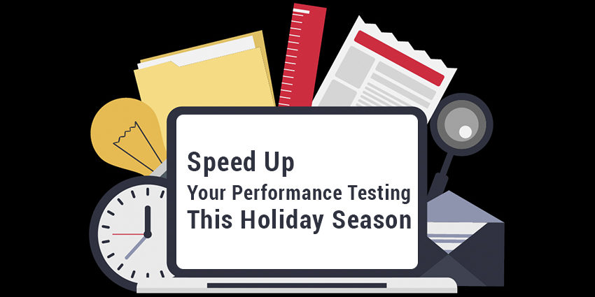 Speed Up Your Performance Testing This Holiday Season