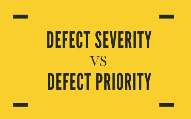 Defect Severity and Defect Priority